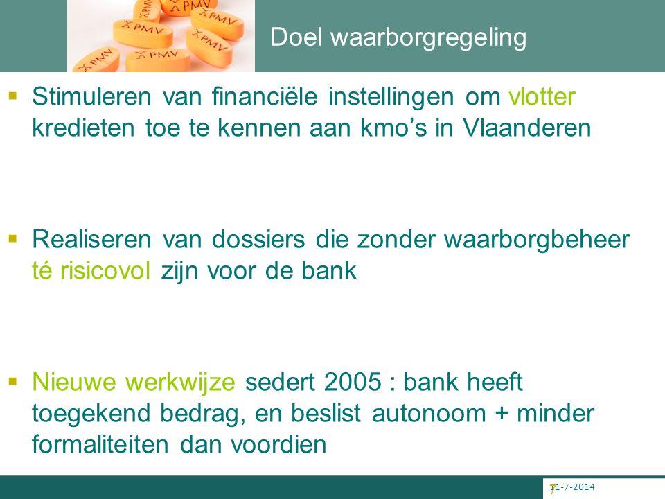 11-7-2014 7 Doel waarborgregeling  Stimuleren van financiële instellingen om vlotter kredieten toe te kennen aan kmo's in Vlaanderen  Realiseren van