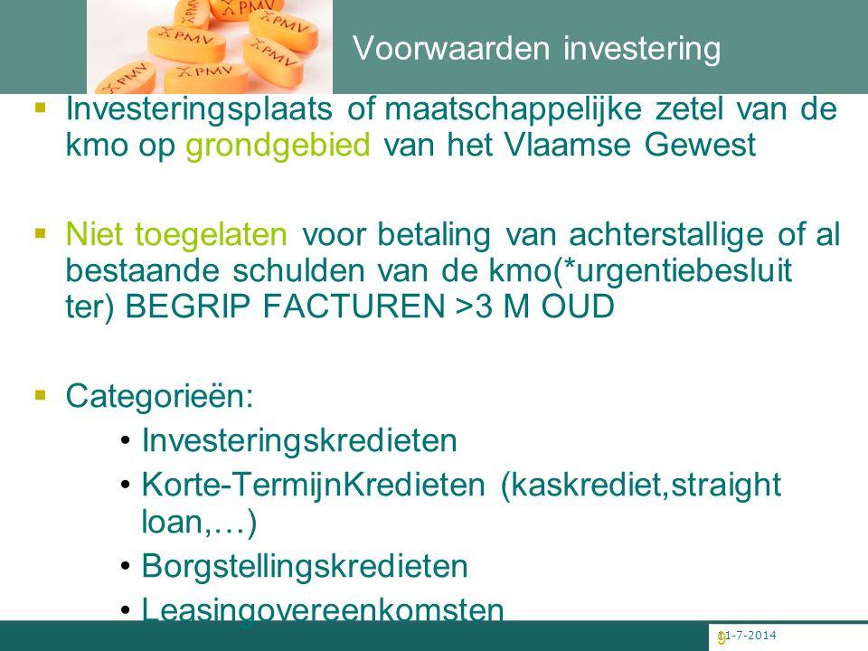 11-7-2014 9 Voorwaarden investering  Investeringsplaats of maatschappelijke zetel van de kmo op grondgebied van het Vlaamse Gewest  Niet toegelaten