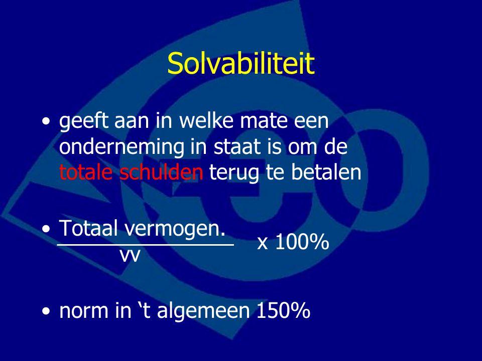 Solvabiliteit geeft aan in welke mate een onderneming in staat is om de totale schulden terug te betalen Totaal vermogen. vv norm in 't algemeen 150%