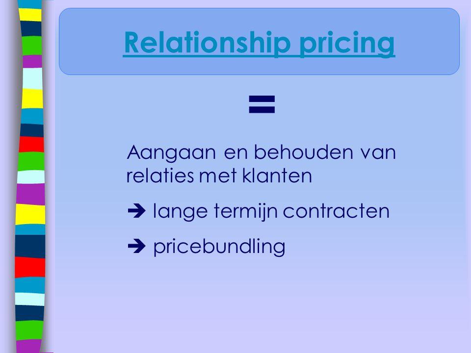 = Aangaan en behouden van relaties met klanten  lange termijn contracten  pricebundling Relationship pricing