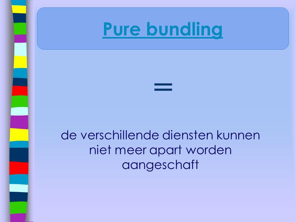 = de verschillende diensten kunnen niet meer apart worden aangeschaft Pure bundling
