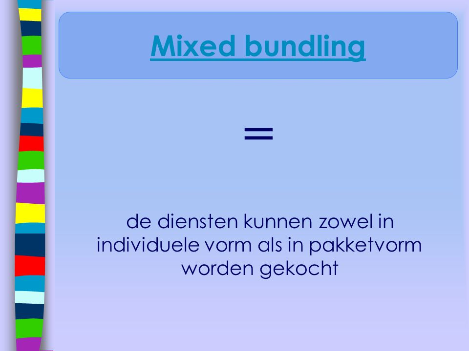 = de diensten kunnen zowel in individuele vorm als in pakketvorm worden gekocht Mixed bundling
