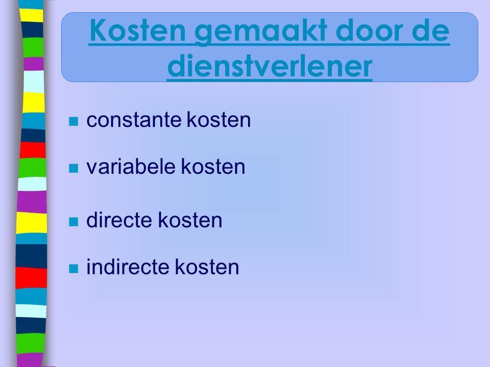 n constante kosten n variabele kosten n directe kosten n indirecte kosten Kosten gemaakt door de dienstverlener