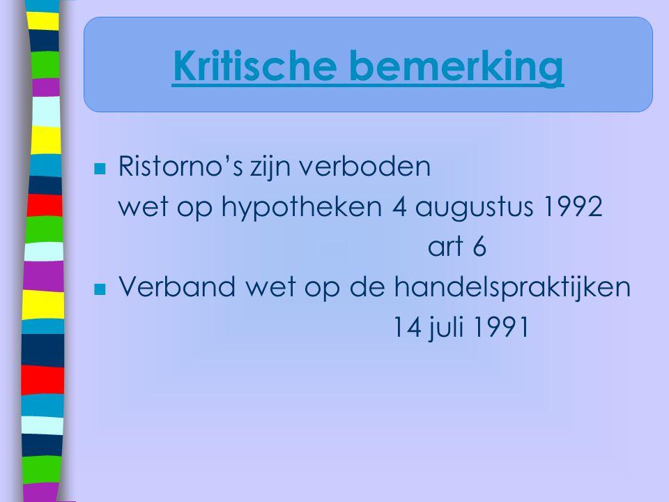 n Ristorno's zijn verboden wet op hypotheken 4 augustus 1992 art 6 n Verband wet op de handelspraktijken 14 juli 1991 Kritische bemerking