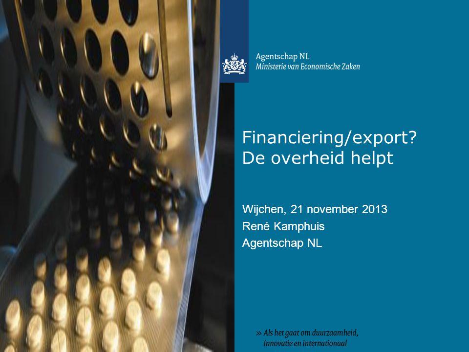 Financiering/export? De overheid helpt Wijchen, 21 november 2013 René Kamphuis Agentschap NL