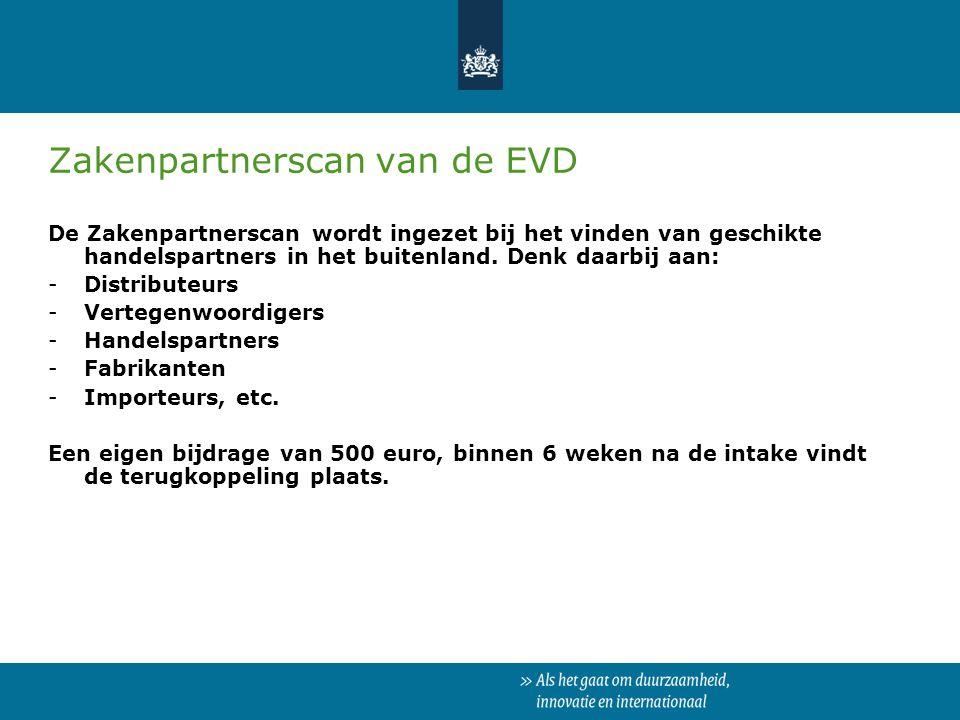Zakenpartnerscan van de EVD De Zakenpartnerscan wordt ingezet bij het vinden van geschikte handelspartners in het buitenland. Denk daarbij aan: -Distr