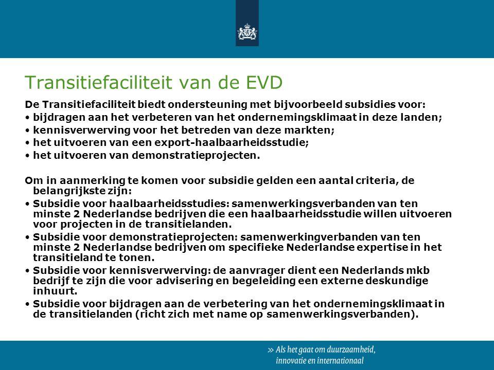 Transitiefaciliteit van de EVD De Transitiefaciliteit biedt ondersteuning met bijvoorbeeld subsidies voor: bijdragen aan het verbeteren van het ondern