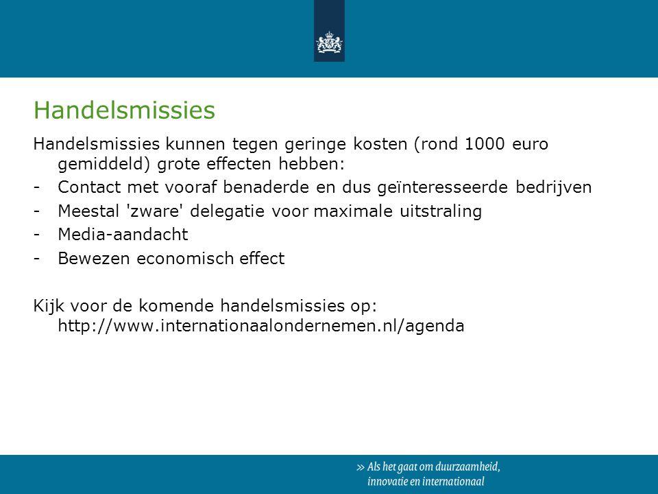 Handelsmissies Handelsmissies kunnen tegen geringe kosten (rond 1000 euro gemiddeld) grote effecten hebben: -Contact met vooraf benaderde en dus geïnt