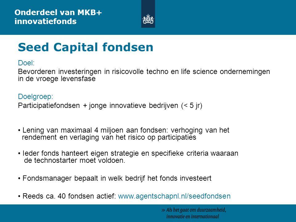 Doel: Bevorderen investeringen in risicovolle techno en life science ondernemingen in de vroege levensfase Doelgroep: Participatiefondsen + jonge inno