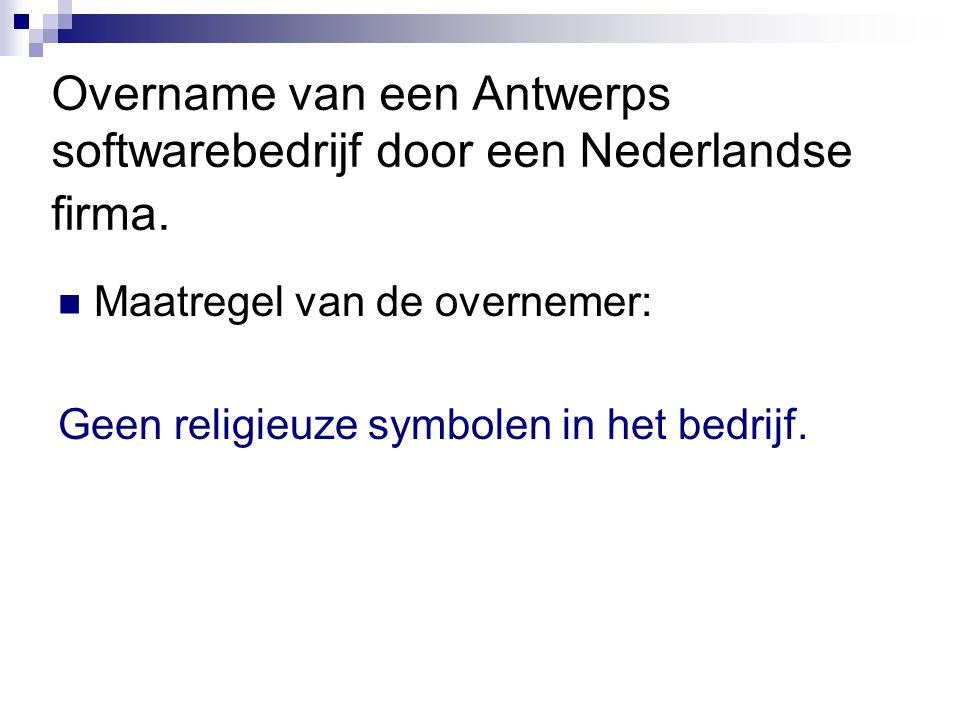 Overname van een Antwerps softwarebedrijf door een Nederlandse firma. Maatregel van de overnemer: Geen religieuze symbolen in het bedrijf.