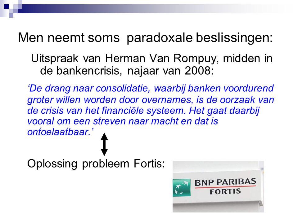 Men neemt soms paradoxale beslissingen: Uitspraak van Herman Van Rompuy, midden in de bankencrisis, najaar van 2008: 'De drang naar consolidatie, waar