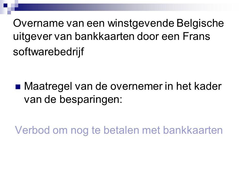 Overname van een winstgevende Belgische uitgever van bankkaarten door een Frans softwarebedrijf Maatregel van de overnemer in het kader van de bespari