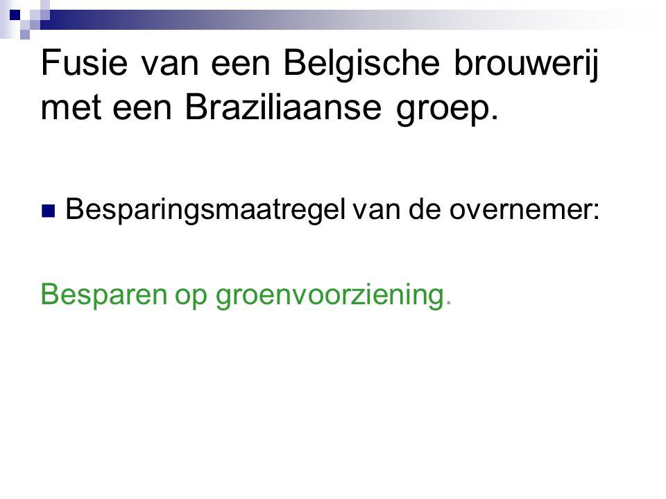 Fusie van een Belgische brouwerij met een Braziliaanse groep. Besparingsmaatregel van de overnemer: Besparen op groenvoorziening.