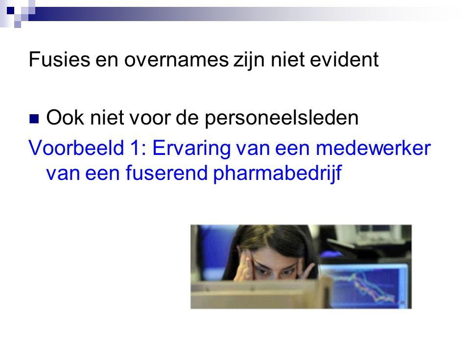 Fusies en overnames zijn niet evident Ook niet voor de personeelsleden Voorbeeld 1: Ervaring van een medewerker van een fuserend pharmabedrijf