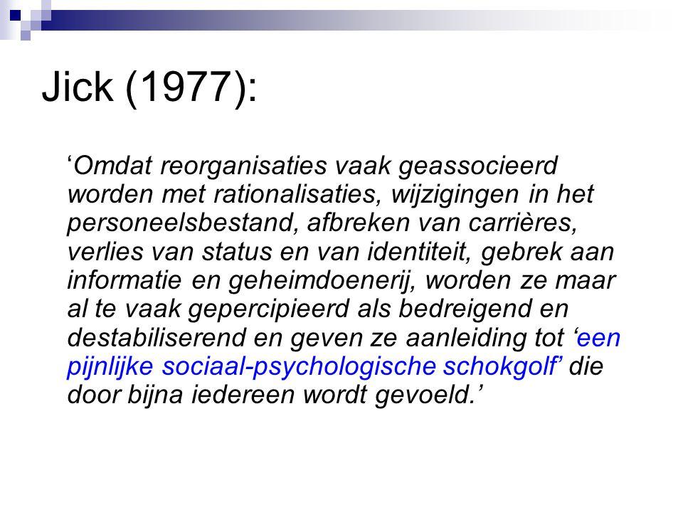 Jick (1977): 'Omdat reorganisaties vaak geassocieerd worden met rationalisaties, wijzigingen in het personeelsbestand, afbreken van carrières, verlies