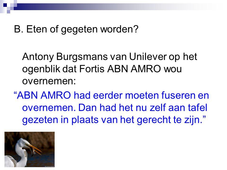 """B. Eten of gegeten worden? Antony Burgsmans van Unilever op het ogenblik dat Fortis ABN AMRO wou overnemen: """"ABN AMRO had eerder moeten fuseren en ove"""