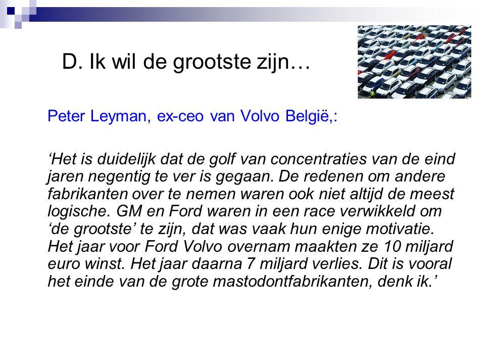 Peter Leyman, ex-ceo van Volvo België,: 'Het is duidelijk dat de golf van concentraties van de eind jaren negentig te ver is gegaan. De redenen om and