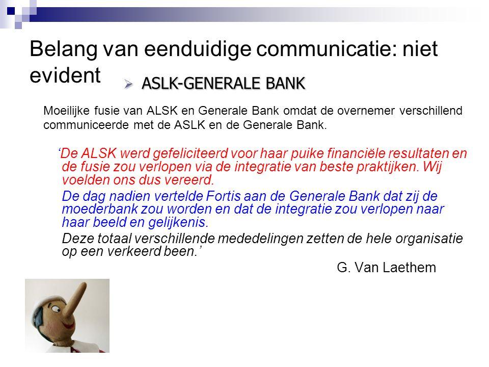 Belang van eenduidige communicatie: niet evident Moeilijke fusie van ALSK en Generale Bank omdat de overnemer verschillend communiceerde met de ASLK e