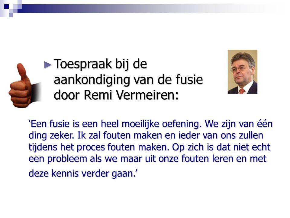 ► Toespraak bij de aankondiging van de fusie door Remi Vermeiren: 'Een fusie is een heel moeilijke oefening. We zijn van één ding zeker. Ik zal fouten