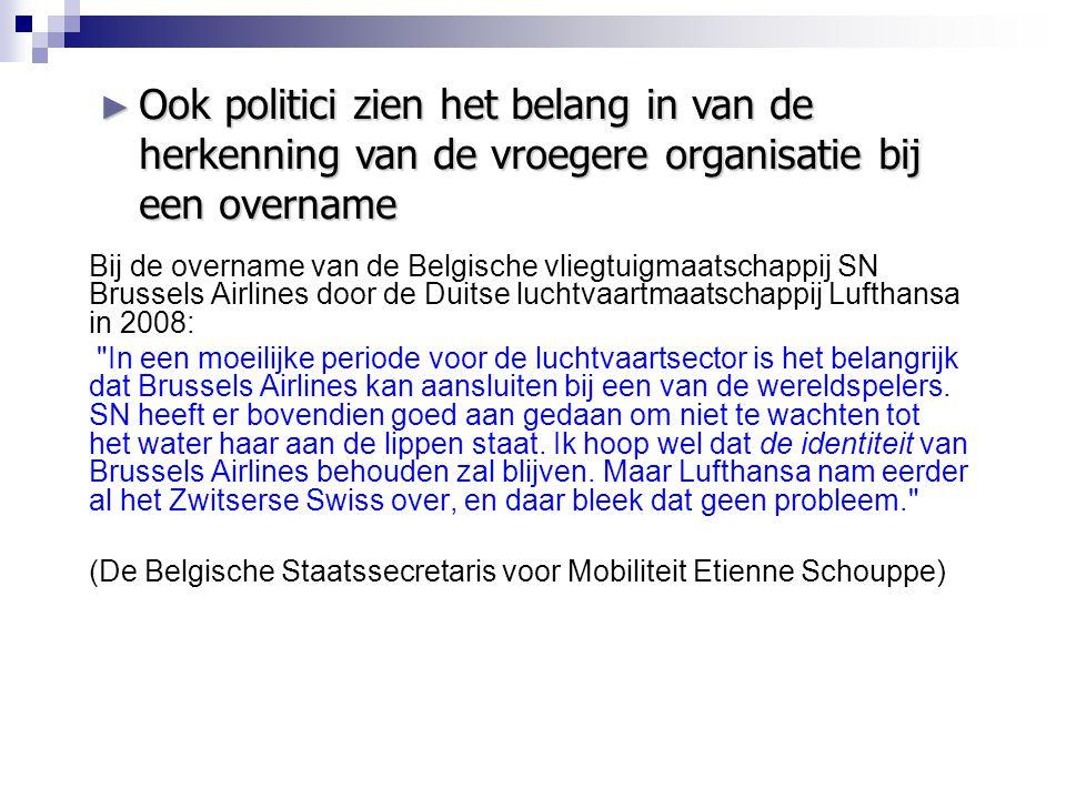 Bij de overname van de Belgische vliegtuigmaatschappij SN Brussels Airlines door de Duitse luchtvaartmaatschappij Lufthansa in 2008: