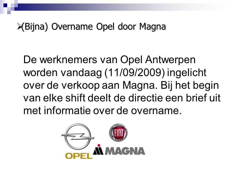  (Bijna) Overname Opel door Magna De werknemers van Opel Antwerpen worden vandaag (11/09/2009) ingelicht over de verkoop aan Magna. Bij het begin van