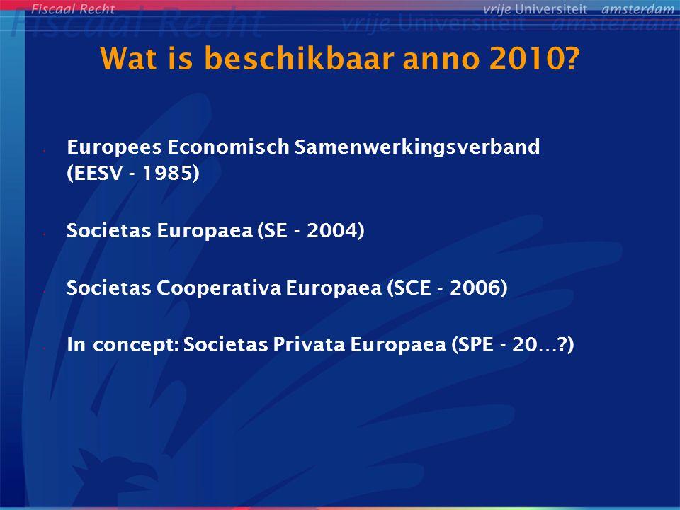 Wat is beschikbaar anno 2010? Europees Economisch Samenwerkingsverband (EESV - 1985) Societas Europaea (SE - 2004) Societas Cooperativa Europaea (SCE