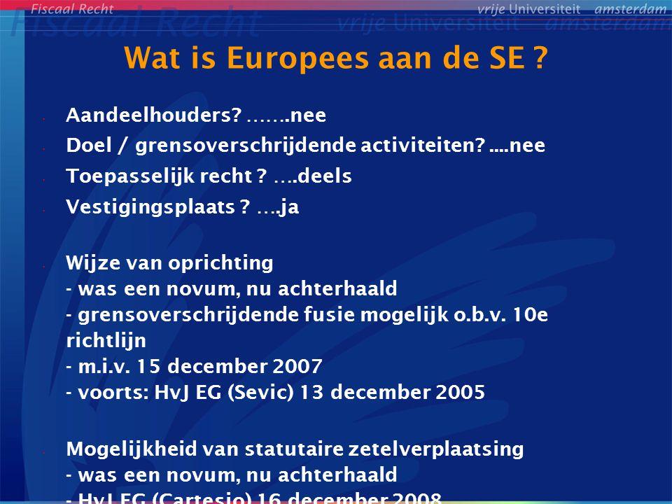 Wat is Europees aan de SE ? Aandeelhouders? …….nee Doel / grensoverschrijdende activiteiten?....nee Toepasselijk recht ? ….deels Vestigingsplaats ? ….