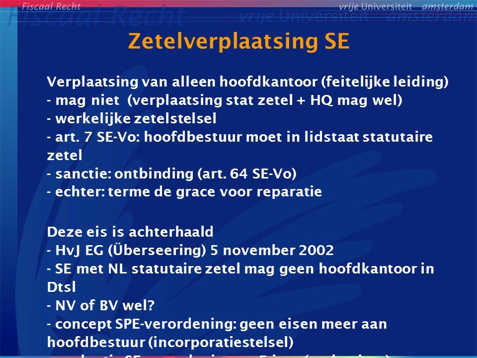 Zetelverplaatsing SE Verplaatsing van alleen hoofdkantoor (feitelijke leiding) - mag niet (verplaatsing stat zetel + HQ mag wel) - werkelijke zetelstelsel - art.