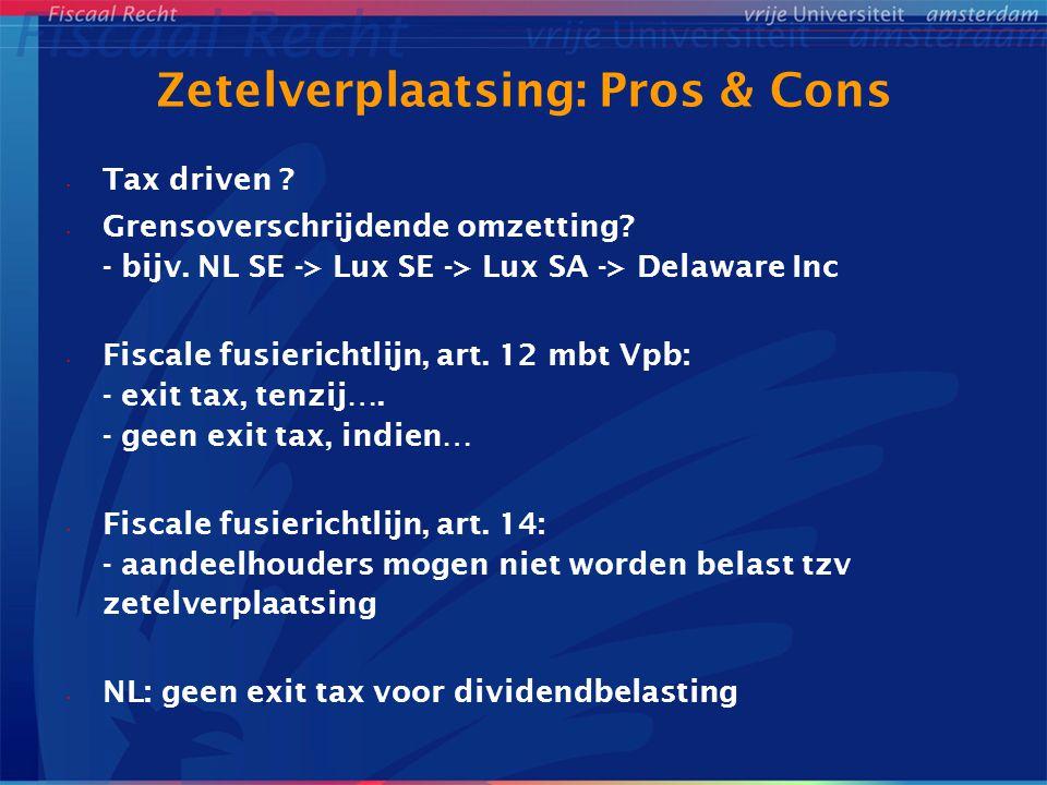 Zetelverplaatsing: Pros & Cons Tax driven ? Grensoverschrijdende omzetting? - bijv. NL SE -> Lux SE -> Lux SA -> Delaware Inc Fiscale fusierichtlijn,