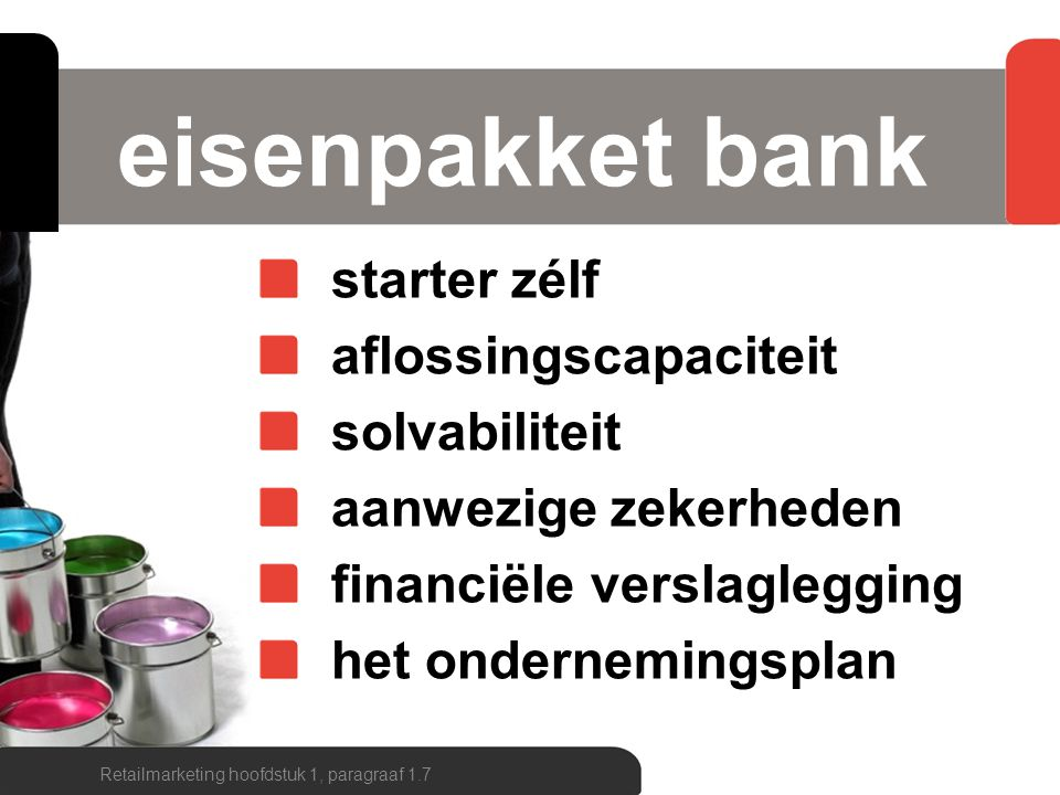 eisenpakket bank starter zélf aflossingscapaciteit solvabiliteit aanwezige zekerheden financiële verslaglegging het ondernemingsplan Retailmarketing h