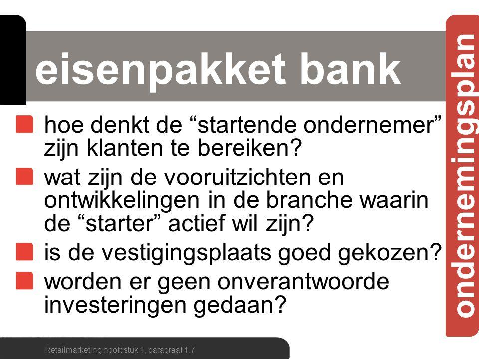 """ondernemingsplan eisenpakket bank hoe denkt de """"startende ondernemer"""" zijn klanten te bereiken? wat zijn de vooruitzichten en ontwikkelingen in de bra"""
