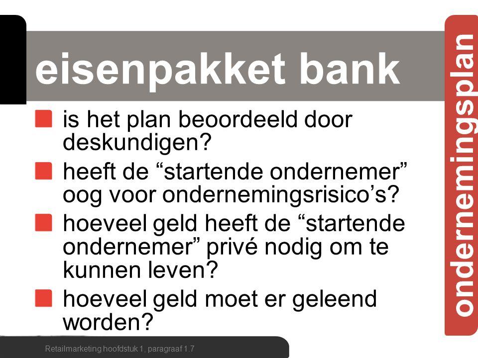 """ondernemingsplan eisenpakket bank is het plan beoordeeld door deskundigen? heeft de """"startende ondernemer"""" oog voor ondernemingsrisico's? hoeveel geld"""