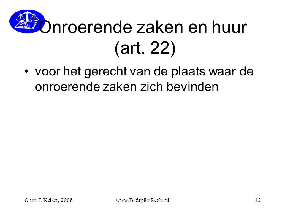 © mr. J. Keizer, 2008www.BedrijfenRecht.nl12 Onroerende zaken en huur (art. 22) voor het gerecht van de plaats waar de onroerende zaken zich bevinden