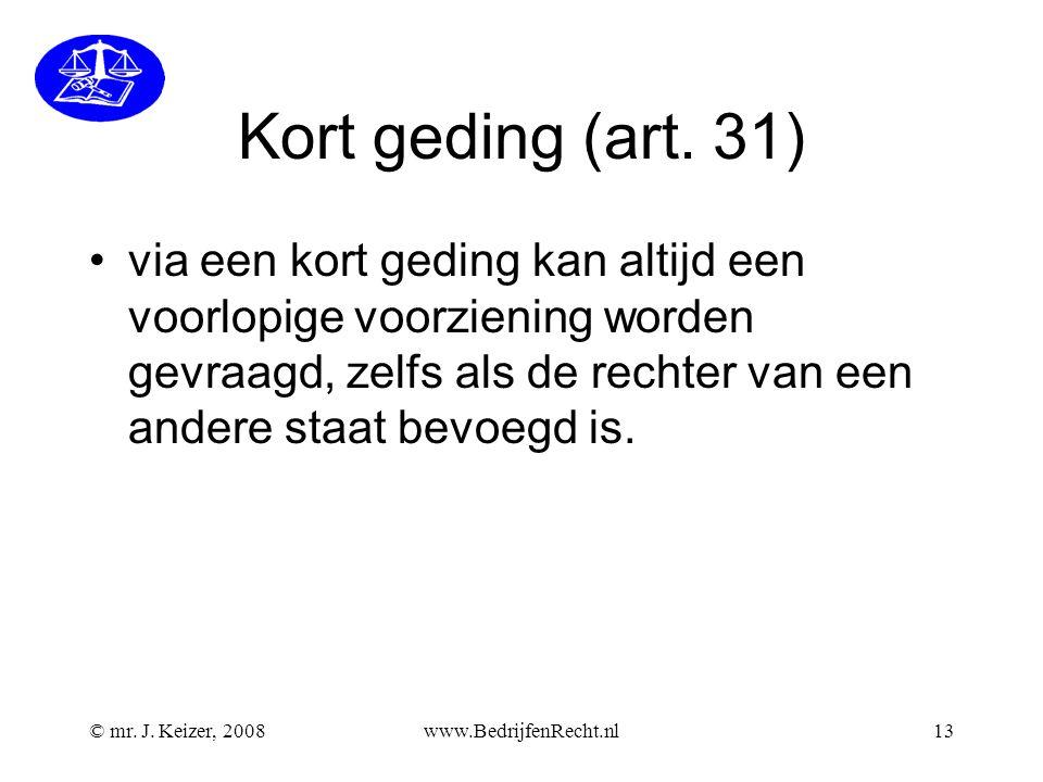 © mr. J. Keizer, 2008www.BedrijfenRecht.nl13 Kort geding (art. 31) via een kort geding kan altijd een voorlopige voorziening worden gevraagd, zelfs al