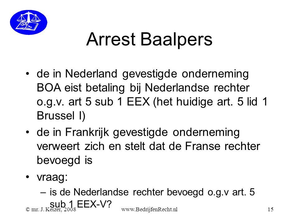 © mr. J. Keizer, 2008www.BedrijfenRecht.nl15 Arrest Baalpers de in Nederland gevestigde onderneming BOA eist betaling bij Nederlandse rechter o.g.v. a