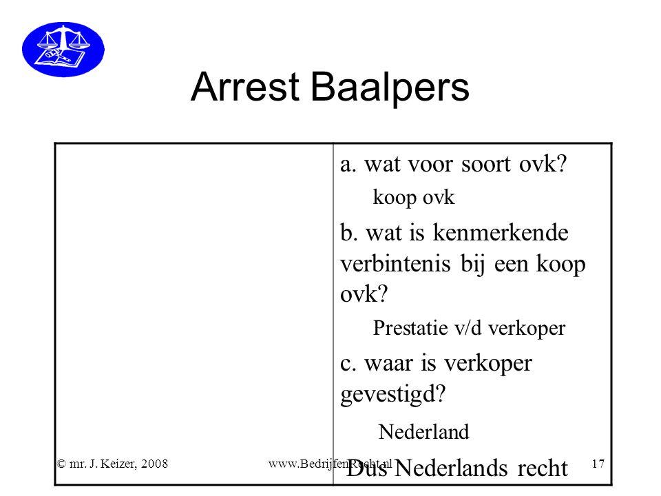© mr. J. Keizer, 2008www.BedrijfenRecht.nl17 Arrest Baalpers a. wat voor soort ovk? koop ovk b. wat is kenmerkende verbintenis bij een koop ovk? Prest