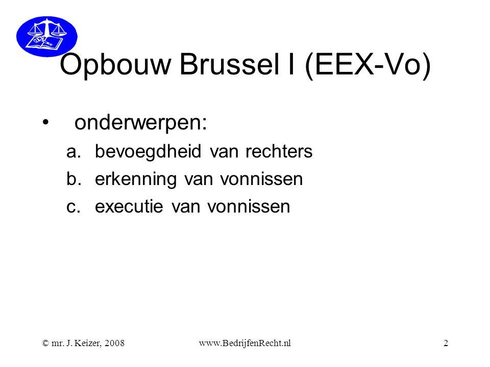 © mr. J. Keizer, 2008www.BedrijfenRecht.nl2 Opbouw Brussel I (EEX-Vo) onderwerpen: a.bevoegdheid van rechters b.erkenning van vonnissen c.executie van