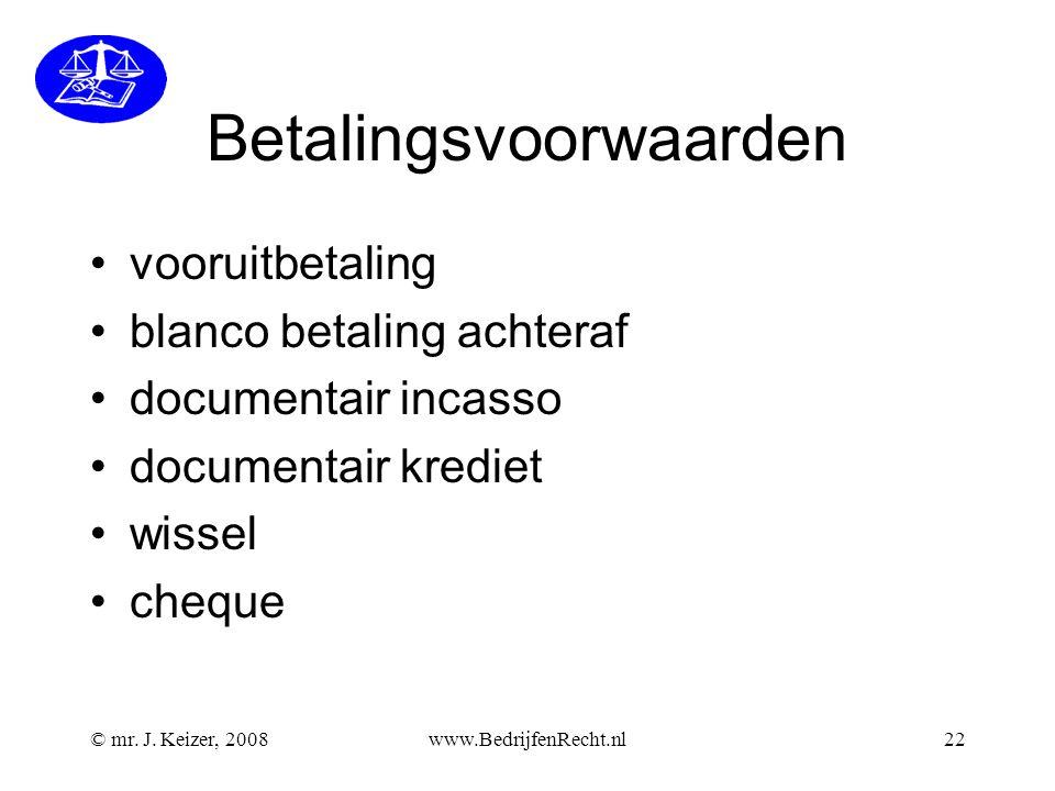 Betalingsvoorwaarden vooruitbetaling blanco betaling achteraf documentair incasso documentair krediet wissel cheque © mr. J. Keizer, 2008www.Bedrijfen