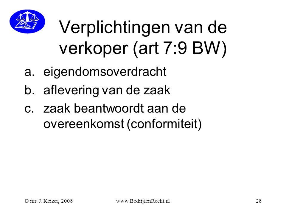 © mr. J. Keizer, 2008www.BedrijfenRecht.nl28 Verplichtingen van de verkoper (art 7:9 BW) a.eigendomsoverdracht b.aflevering van de zaak c.zaak beantwo