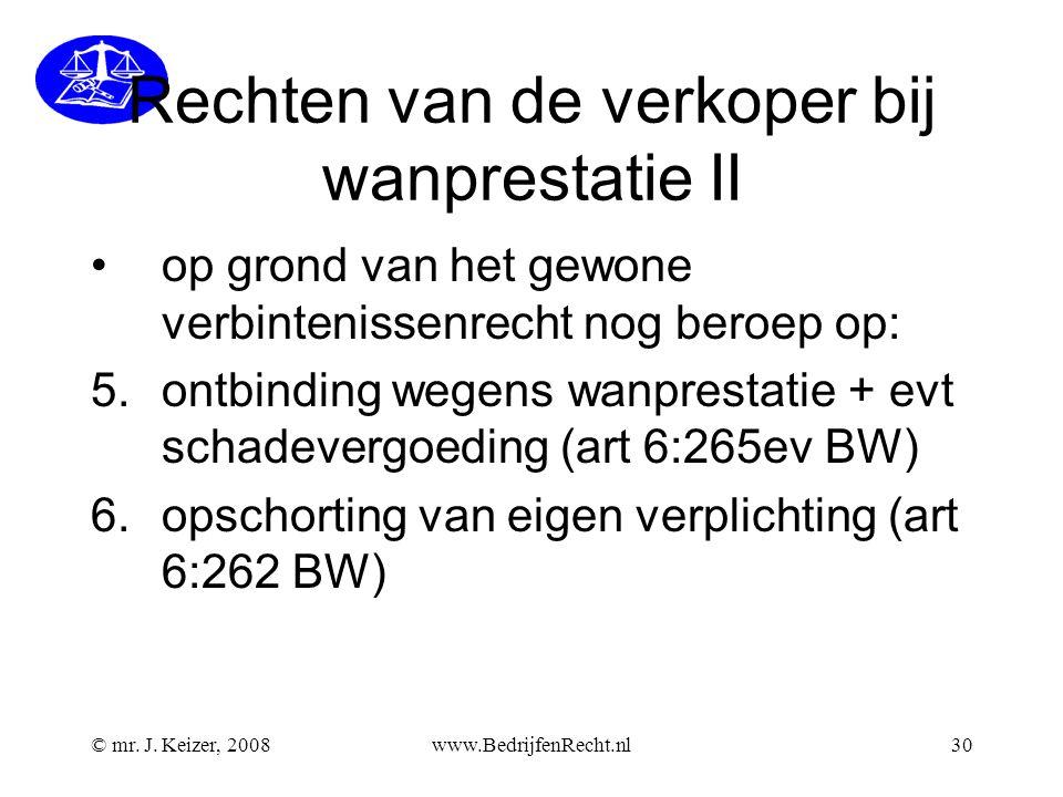 © mr. J. Keizer, 2008www.BedrijfenRecht.nl30 Rechten van de verkoper bij wanprestatie II op grond van het gewone verbintenissenrecht nog beroep op: 5.