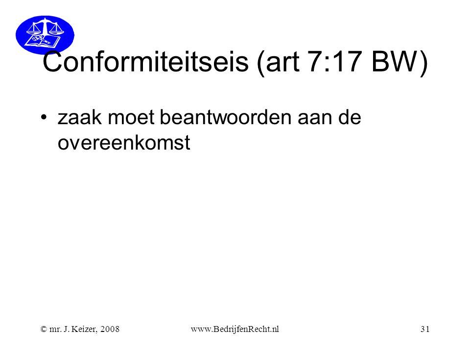 © mr. J. Keizer, 2008www.BedrijfenRecht.nl31 Conformiteitseis (art 7:17 BW) zaak moet beantwoorden aan de overeenkomst