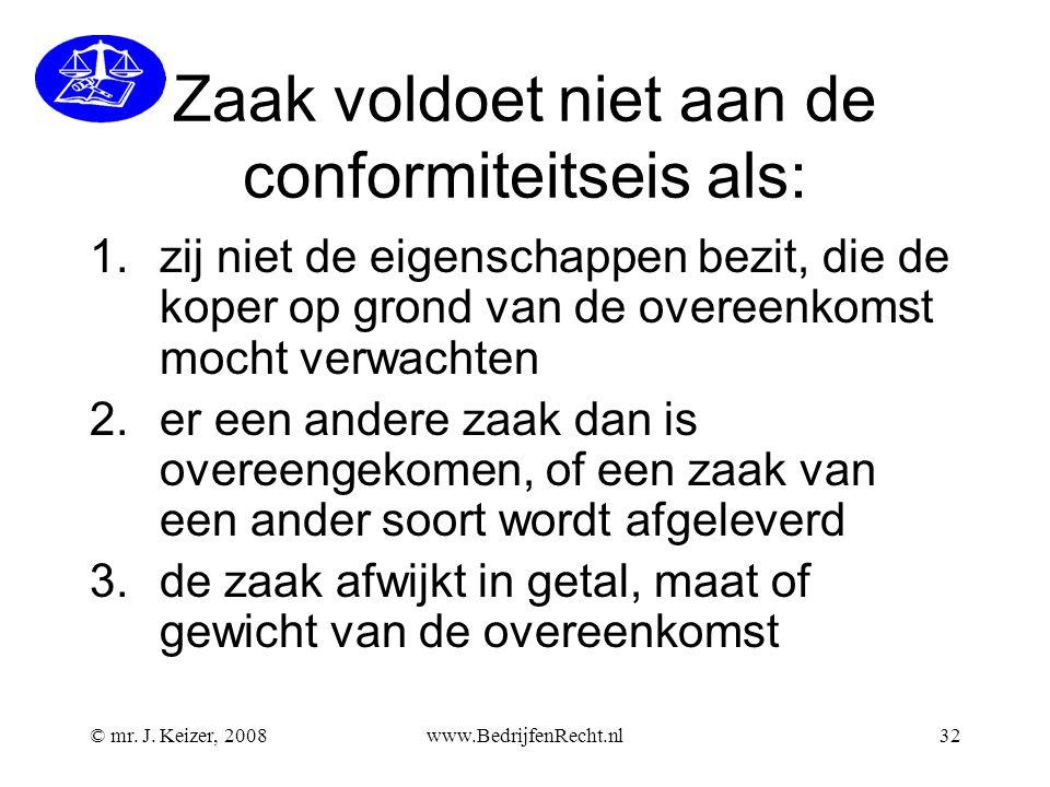 © mr. J. Keizer, 2008www.BedrijfenRecht.nl32 Zaak voldoet niet aan de conformiteitseis als: 1.zij niet de eigenschappen bezit, die de koper op grond v