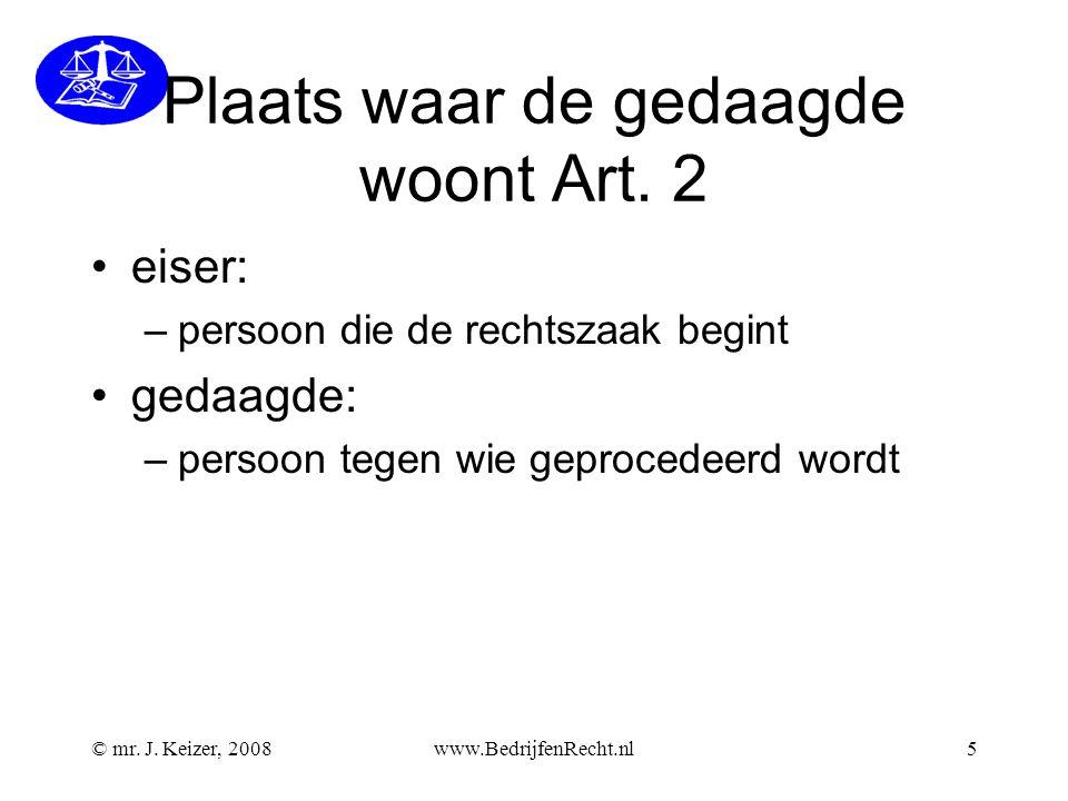 © mr. J. Keizer, 2008www.BedrijfenRecht.nl5 Plaats waar de gedaagde woont Art. 2 eiser: –persoon die de rechtszaak begint gedaagde: –persoon tegen wie
