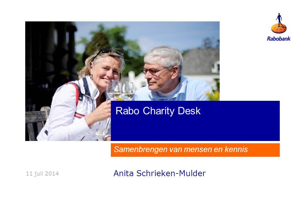 Samenbrengen van mensen en kennis Rabo Charity Desk 11 juli 2014 Anita Schrieken-Mulder
