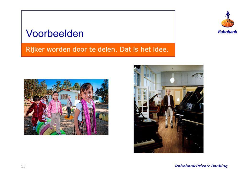Rabobank Private Banking 13 Voorbeelden Rijker worden door te delen. Dat is het idee.