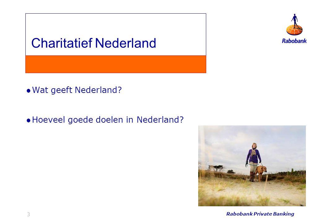 Rabobank Private Banking 3 ●Wat geeft Nederland? ●Hoeveel goede doelen in Nederland? Charitatief Nederland