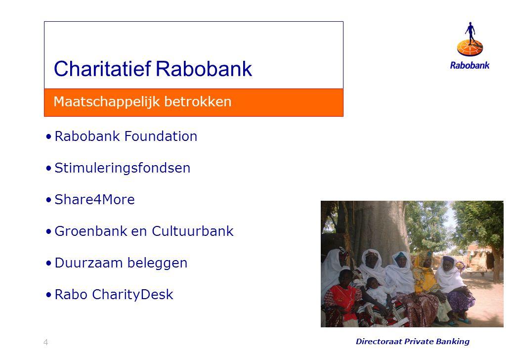 Directoraat Private Banking 4 Rabobank Foundation Stimuleringsfondsen Share4More Groenbank en Cultuurbank Duurzaam beleggen Rabo CharityDesk Charitati