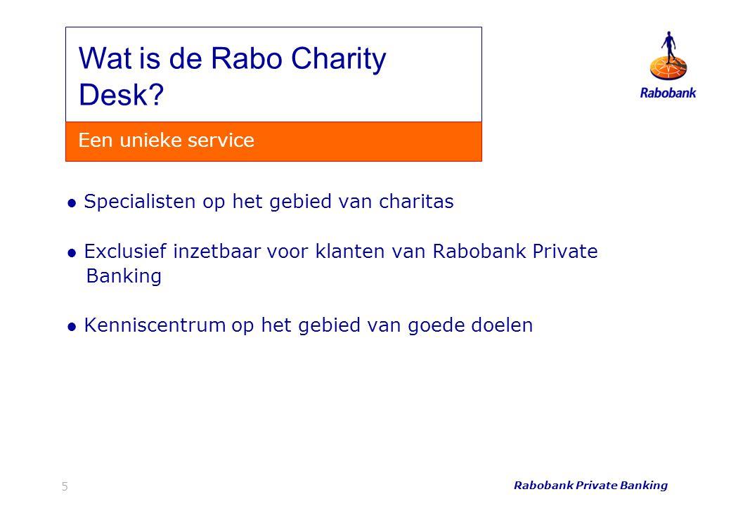 Rabobank Private Banking 5 ● Specialisten op het gebied van charitas ● Exclusief inzetbaar voor klanten van Rabobank Private Banking ● Kenniscentrum o
