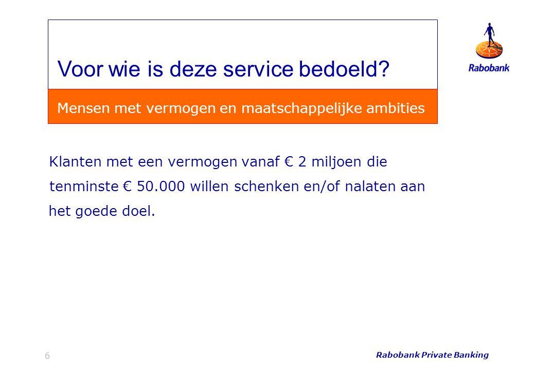 Rabobank Private Banking 6 Klanten met een vermogen vanaf € 2 miljoen die tenminste € 50.000 willen schenken en/of nalaten aan het goede doel. Voor wi