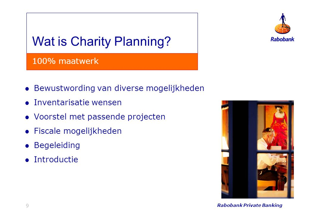 Rabobank Private Banking 10 ●Klant heeft al een stichting of is actief binnen een stichting ●Opname ANBI stichting in de database ●De Rabo Charity Desk is geen fondsenwerver voor stichtingen Database Rabo Charity Desk Stichting in beeld